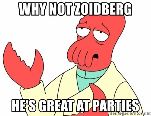 Why not zoidberg? - Why not zOidberG He's great at parties