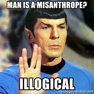 Spock - Man is a misanthrope? illogical