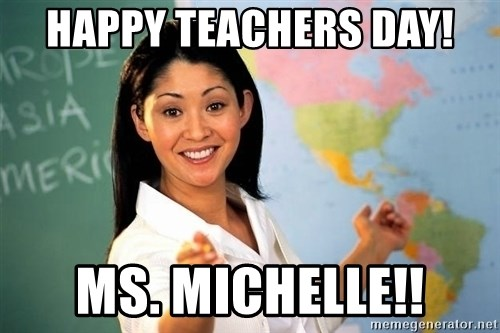 Unhelpful High School Teacher - Happy Teachers Day! Ms. Michelle!!