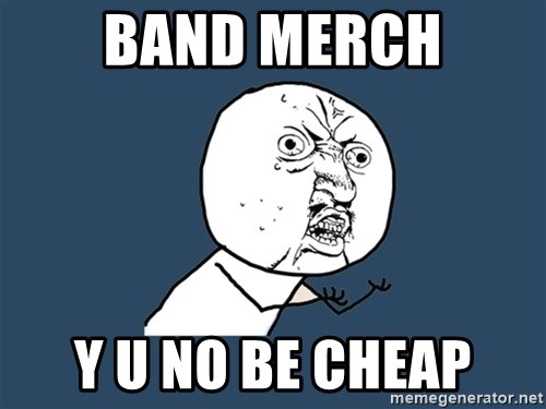 Y U No - BAND MERCH Y U NO BE CHEAP