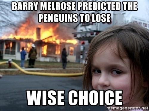 Disaster Girl - Barry melrose predicted the penguins to lose wise choice