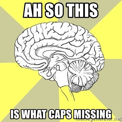 Traitor Brain - AH SO THIS IS WHAT CAPS MISSING