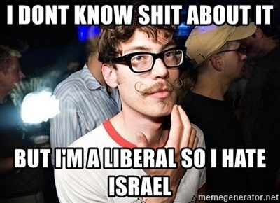 Super Smart Hipster - I dont know shit about it  but I'm a liberal so I Hate Israel