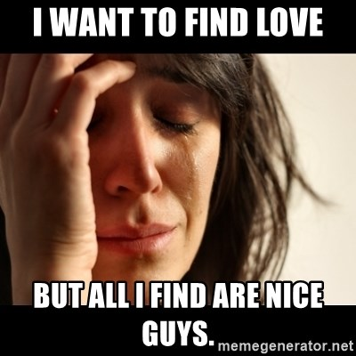 crying girl sad - I want to find love But all I find are Nice guys.