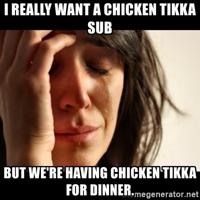 crying girl sad - I really want a chicken tikka sub but we're having chicken tikka for dinner.