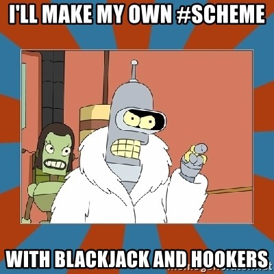 Blackjack and hookers bender - I'll make my own #scheme with blackjack and hookers