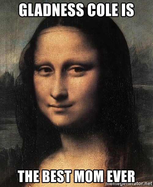 the mona lisa  - GLADNESS COLE IS THE BEST MOM EVER