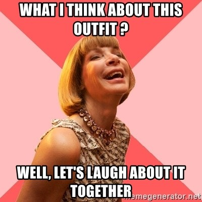 Amused Anna Wintour - What i think about this outfit ? Well, let's laugh about it together
