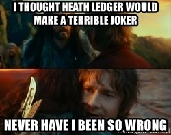Never Have I Been So Wrong - I thought heath Ledger would make a terrible joker never have I been so wrong