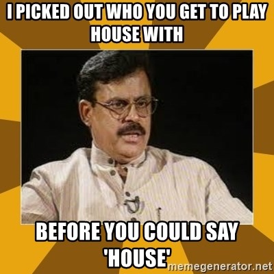 average indian father - i picked out who you get to play house with before you could say 'house'