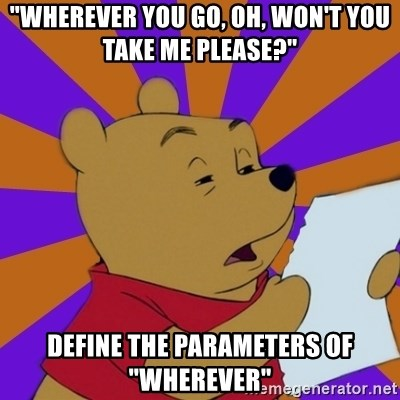 """Skeptical Pooh - """"wherever you go, oh, won't you take me please?"""" define the parameters of """"wherever"""""""