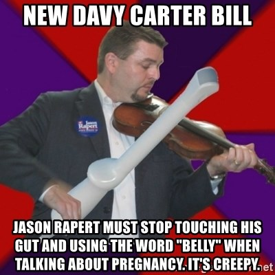 """FiddlingRapert - New Davy Carter Bill Jason Rapert must stop touching his Gut and using the word """"belly"""" when talking about pregnancy. It's creepy."""