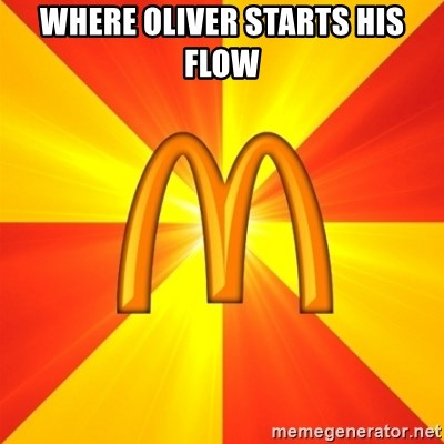 Maccas Meme - WHERE OLIVER STARTS HIS FLOW