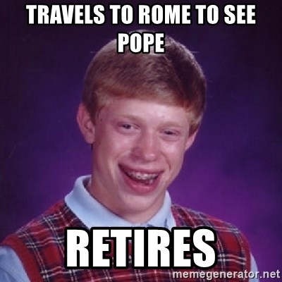 Bad Luck Brian - Travels to rome to see pope retires