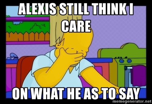 Homer Facepalm - alexis still think i care  on what he as to say