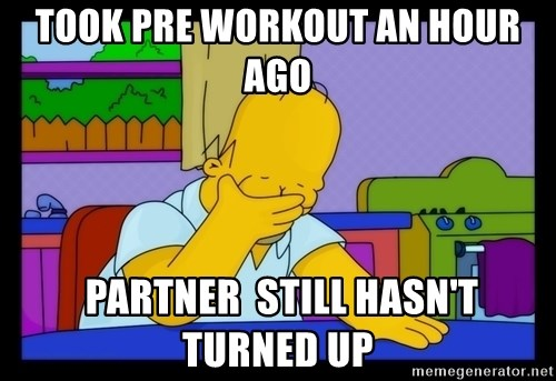 Homer Facepalm - took pre workout an hour ago  partner  still hasn't turned up