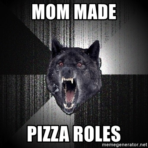 Insanity Wolf - mom made pizza roles