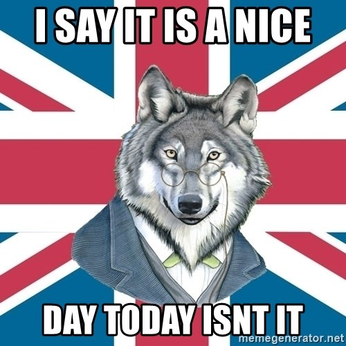Sir Courage Wolf Esquire - I say it is a nice  day today isnt it