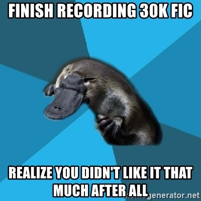Podfic Platypus - finish recording 30K fic realize you didn't like it that much after all