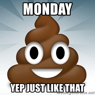 Facebook :poop: emoticon - Monday Yep just like that