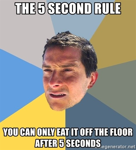 Bear Grylls - the 5 second rule you can only eat it off the floor after 5 seconds