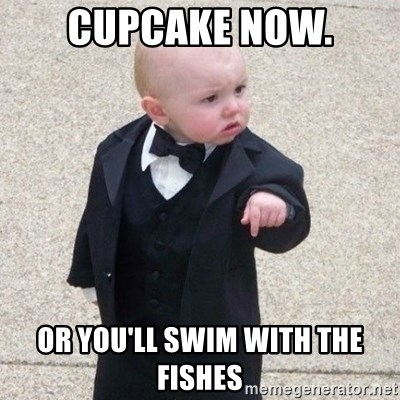 Mafia Baby - cupcake now. Or you'll swim with the fishes