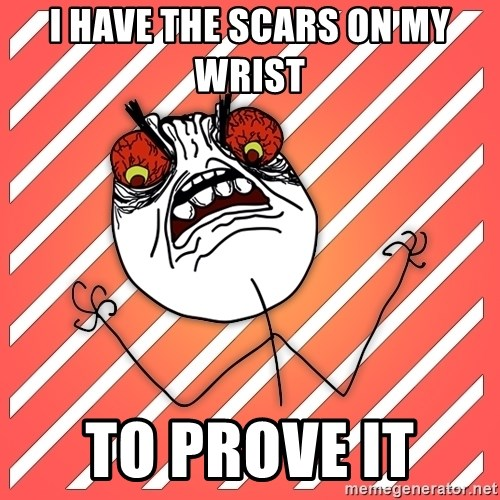 iHate - I HAVE THE SCARS ON MY WRIST  TO PROVE IT