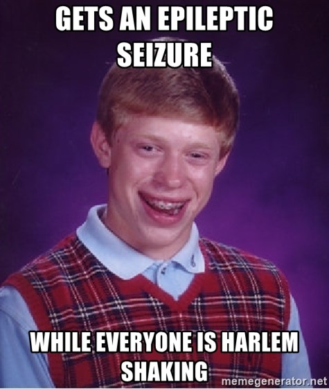 Bad Luck Brian - Gets an EPILEPTIC Seizure   While everyone is harlem shaking