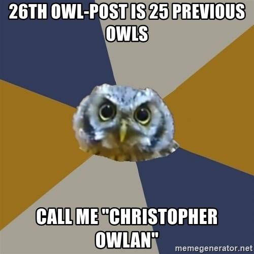 """Art Newbie Owl - 26th owl-Post is 25 previous owls call me """"christopher OWlan"""""""