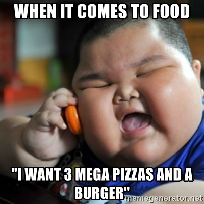 """fat chinese kid - WHEN IT COMES TO FOOD """"I WANT 3 MEGA PIZZAS AND A BURGER"""""""