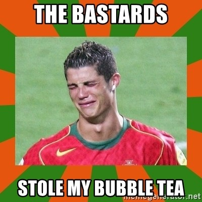 cristianoronaldo - THE BASTARDS STOLE MY BUBBLE TEA