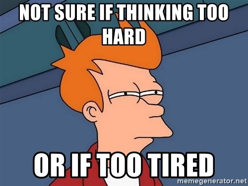 Futurama Fry - Not sure if thinking too hard or if too tired