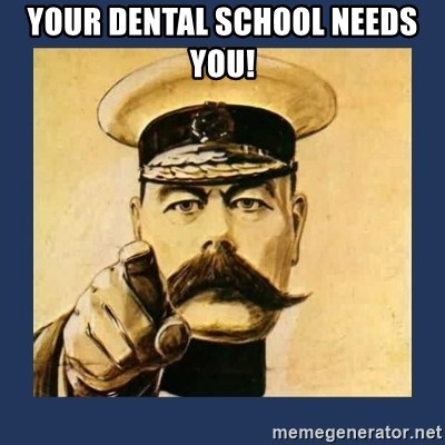 your country needs you - your dental school needs you!