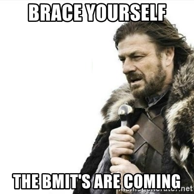 Prepare yourself - Brace yourself the bmit's are coming