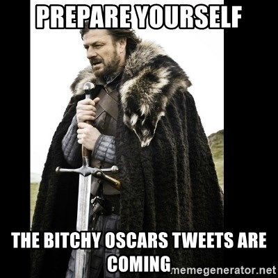 Prepare Yourself Meme - Prepare yourself the bitchy oscars tweets are coming