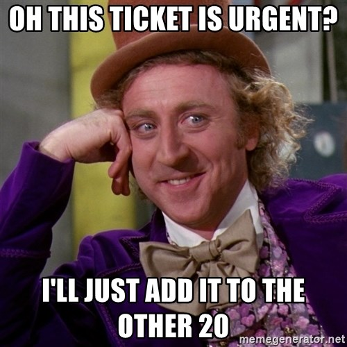Willy Wonka - Oh This ticket is urgent? I'll just add it to the other 20