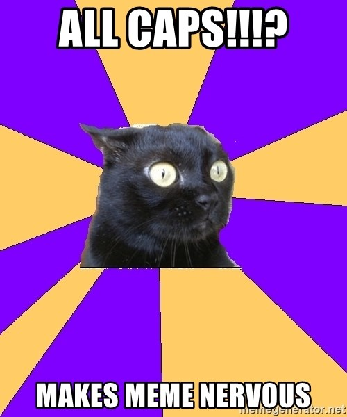 Anxiety Cat - All caps!!!? Makes meme nervous