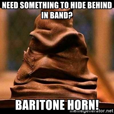 Musical Sorting Hat - Need something to hide behind in band?  BARITONE HORN!