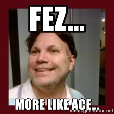Free Speech Whatley - Fez... More like ACE...