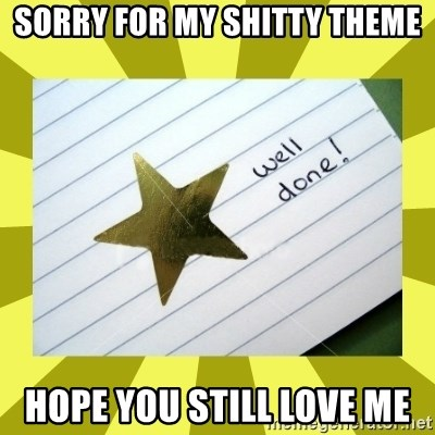 Gold Star - Well Done - sorry for my shitty theme hope you still love me