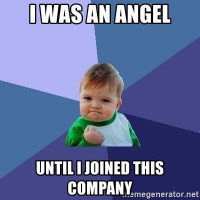 Success Kid - I was an angel until i joined this company