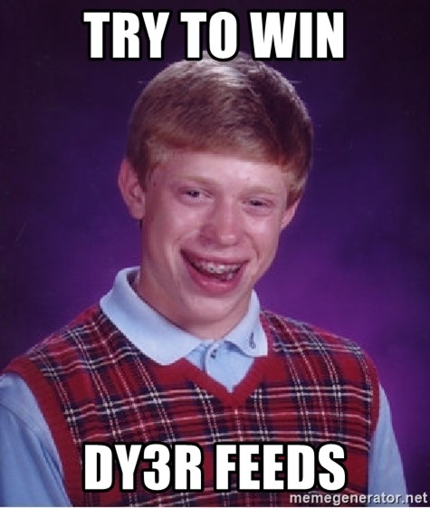 Bad Luck Brian - Try to win dy3r feeds