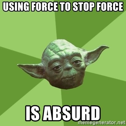 Advice Yoda Gives - using force to stop force is absurd