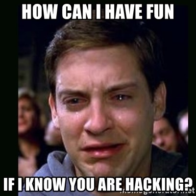 crying peter parker - how can I have fun if I know you are hacking?