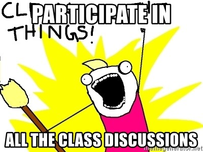 clean all the things - participate in all the class discussions