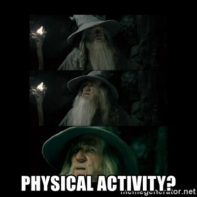 Confused Gandalf -  Physical activity?