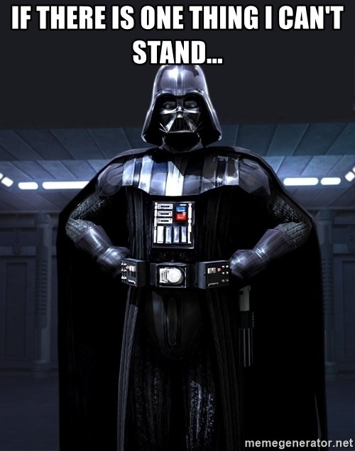 Bitch Darth Vader - if there is one thing i can't stand...