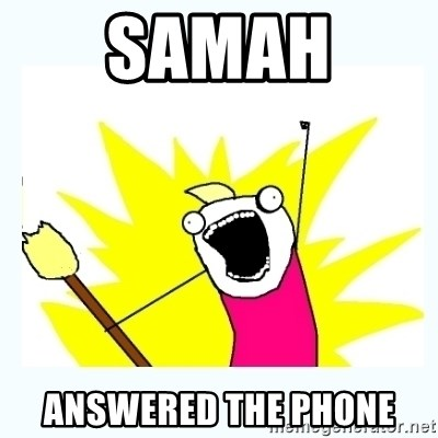 All the things - SAMAH  ANSWERED THE PHONE