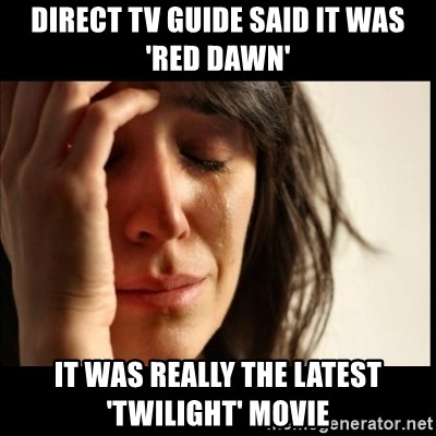 First World Problems - Direct tv guide said it was 'red dawn' it was really the latest 'twilight' movie