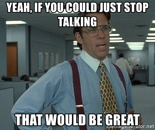 Office Space That Would Be Great - Yeah, If you could just stop talking that would be great